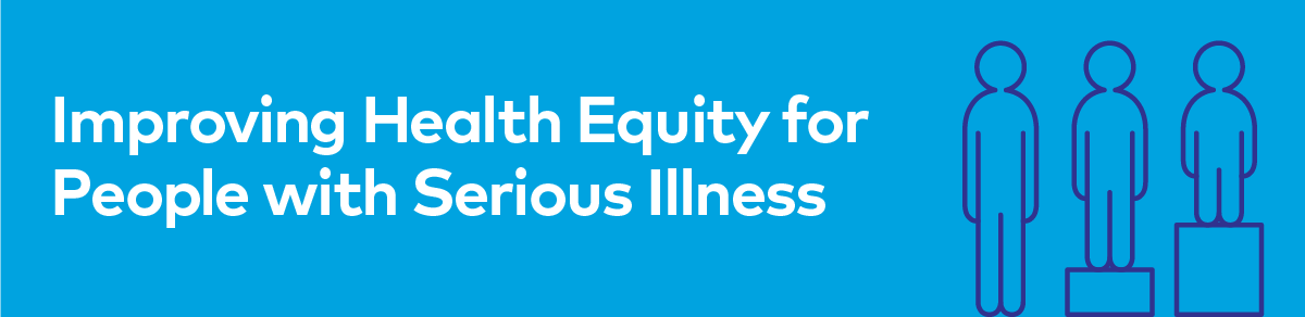 Project Equity: Improving Health Equity for People with Serious Illness